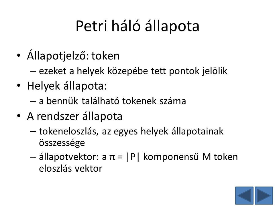 Petri háló állapota Állapotjelző: token Helyek állapota: