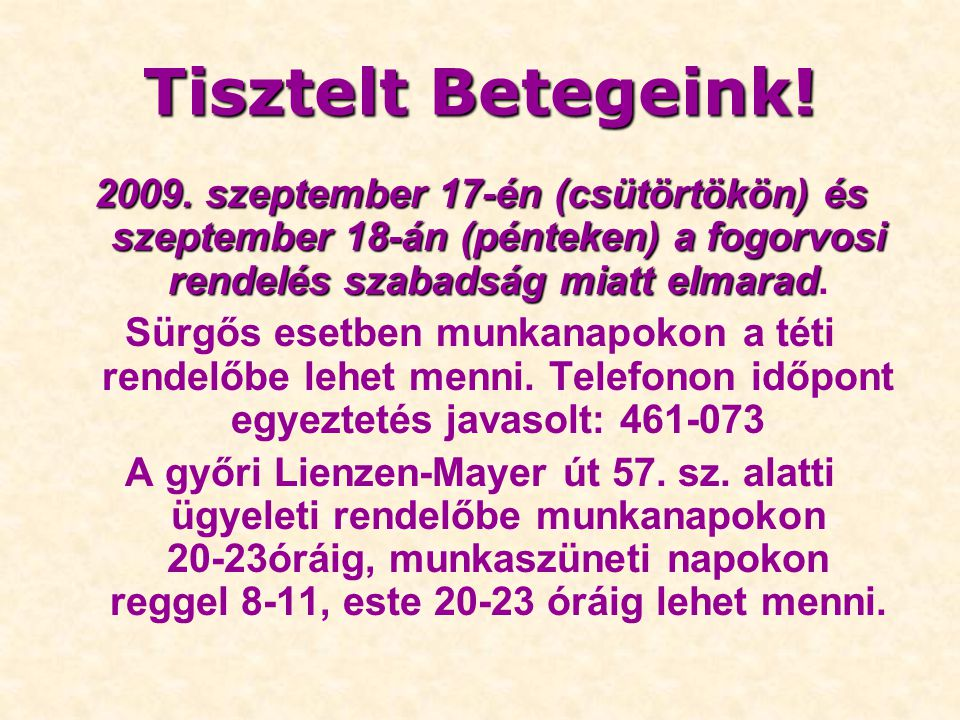 Tisztelt Betegeink! 2009. szeptember 17-én (csütörtökön) és szeptember 18-án (pénteken) a fogorvosi rendelés szabadság miatt elmarad.