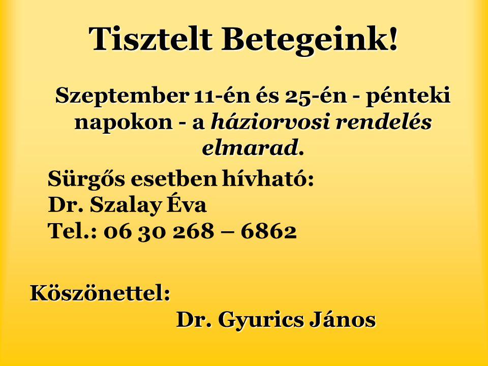 Tisztelt Betegeink! Szeptember 11-én és 25-én - pénteki napokon - a háziorvosi rendelés elmarad.