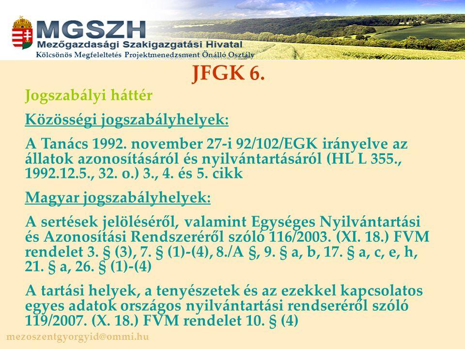 JFGK 6. Jogszabályi háttér Közösségi jogszabályhelyek: