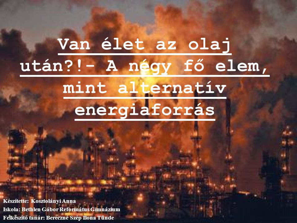 Van élet az olaj után !- A négy fő elem, mint alternatív energiaforrás