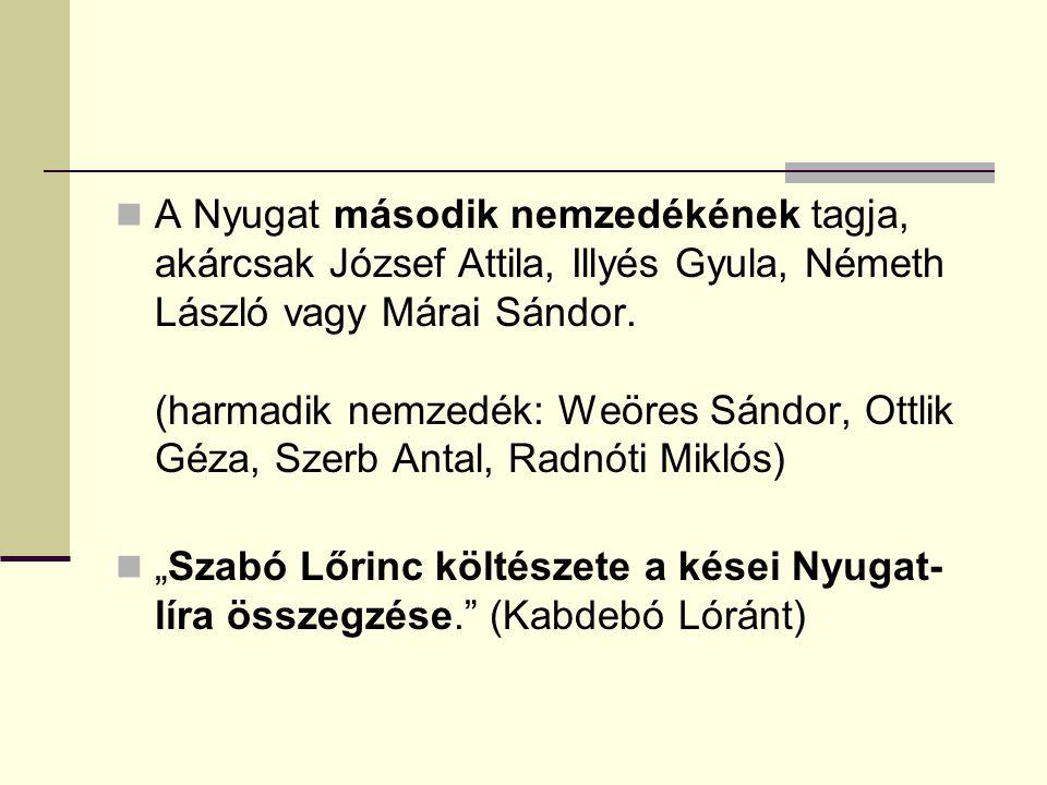 A Nyugat második nemzedékének tagja, akárcsak József Attila, Illyés Gyula, Németh László vagy Márai Sándor. (harmadik nemzedék: Weöres Sándor, Ottlik Géza, Szerb Antal, Radnóti Miklós)