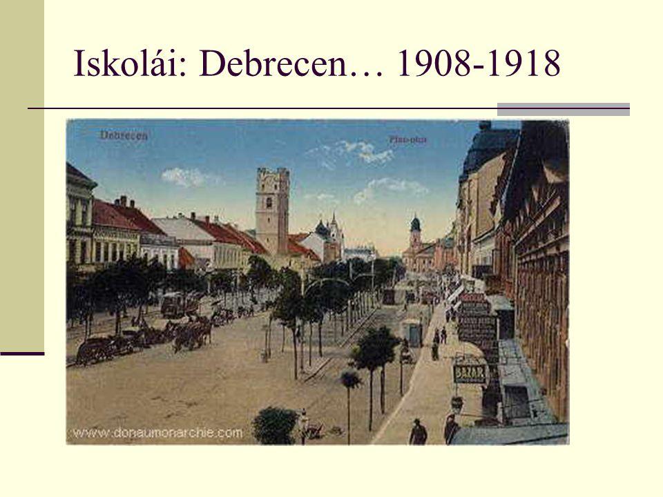 Iskolái: Debrecen… 1908-1918