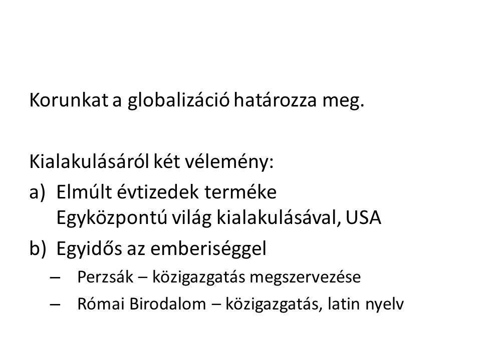 Korunkat a globalizáció határozza meg. Kialakulásáról két vélemény: