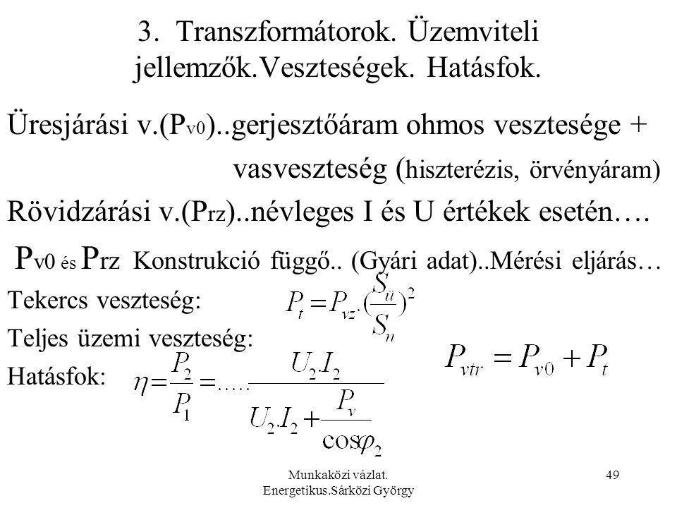 3. Transzformátorok. Üzemviteli jellemzők.Veszteségek. Hatásfok.