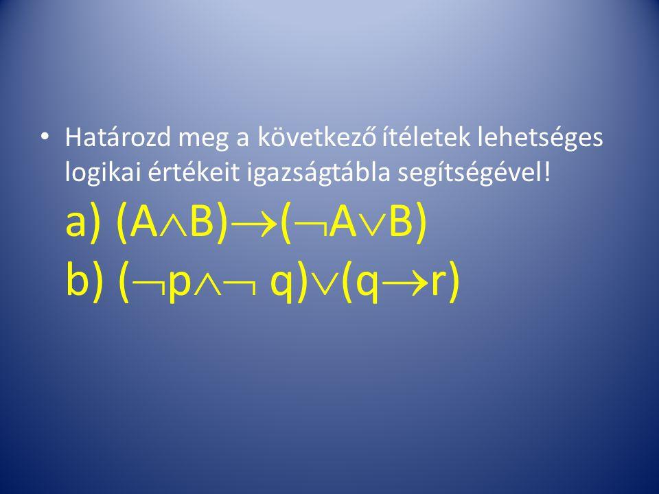 Határozd meg a következő ítéletek lehetséges logikai értékeit igazságtábla segítségével.