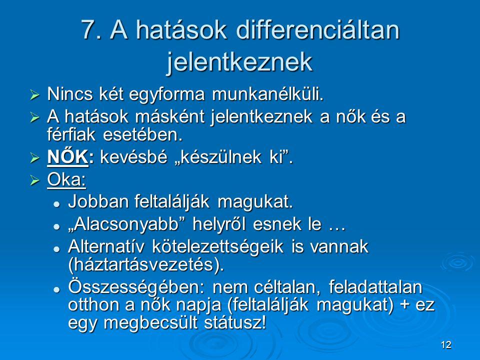 7. A hatások differenciáltan jelentkeznek