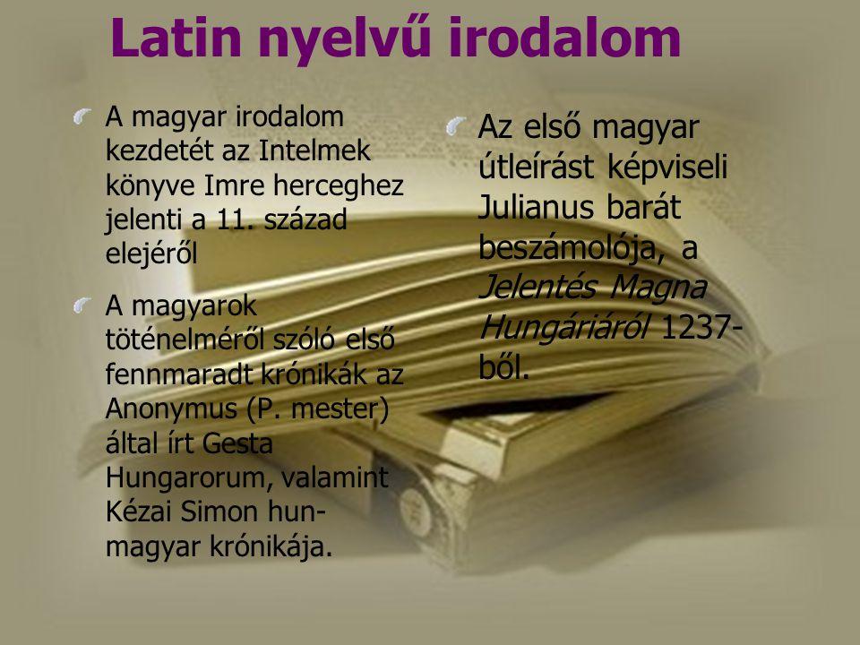 Latin nyelvű irodalom A magyar irodalom kezdetét az Intelmek könyve Imre herceghez jelenti a 11. század elejéről.