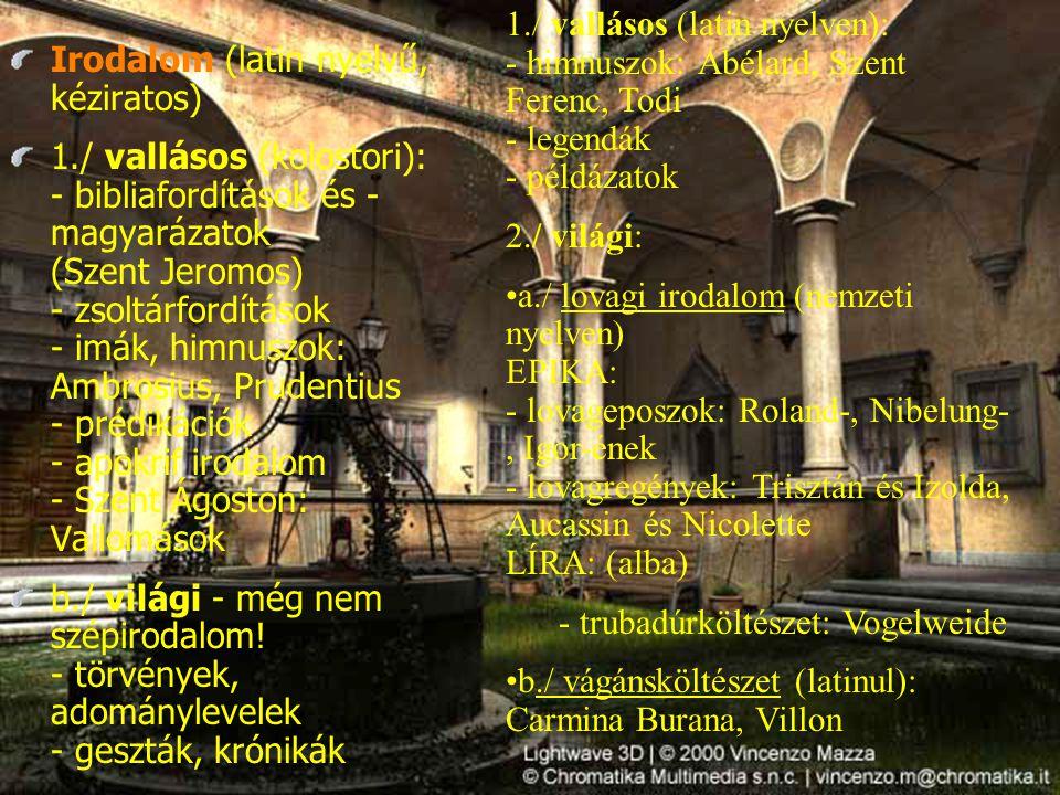 1./ vallásos (latin nyelven): - himnuszok: Abélard, Szent Ferenc, Todi - legendák - példázatok