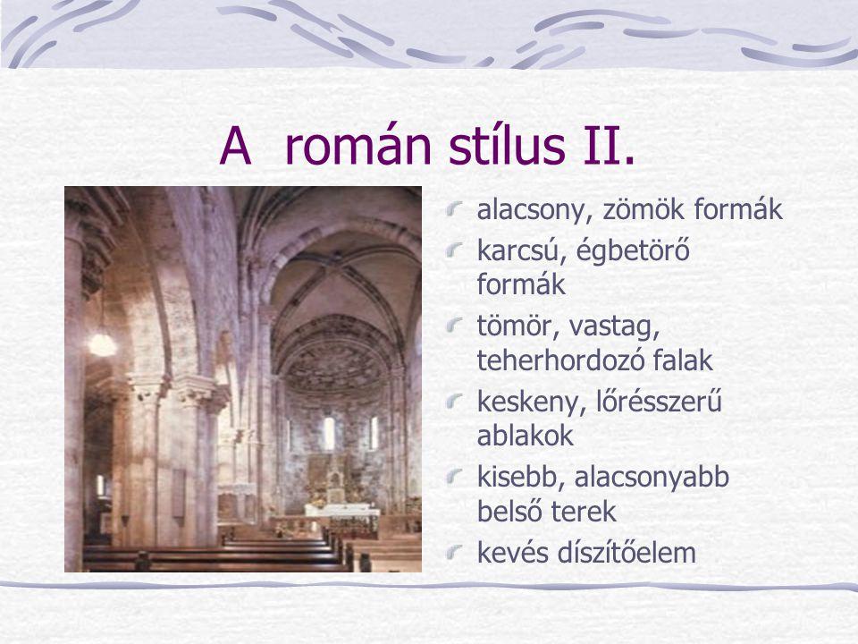 A román stílus II. alacsony, zömök formák karcsú, égbetörő formák