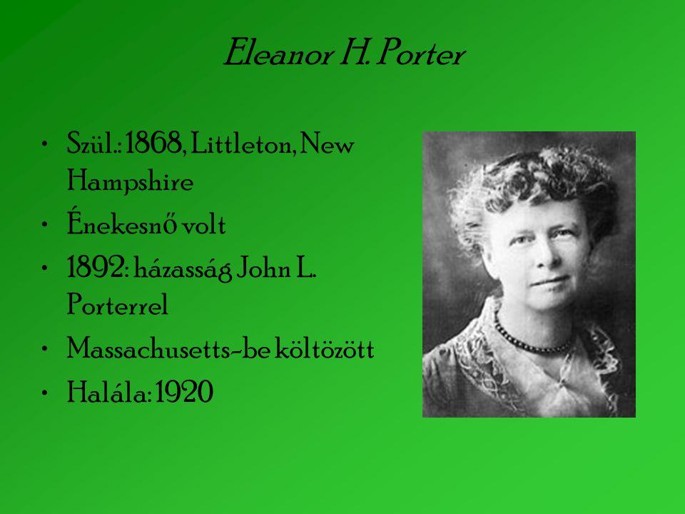 Eleanor H. Porter Szül.: 1868, Littleton, New Hampshire Énekesnő volt
