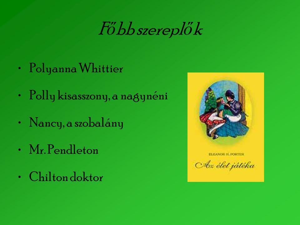 Főbb szereplők Polyanna Whittier Polly kisasszony, a nagynéni