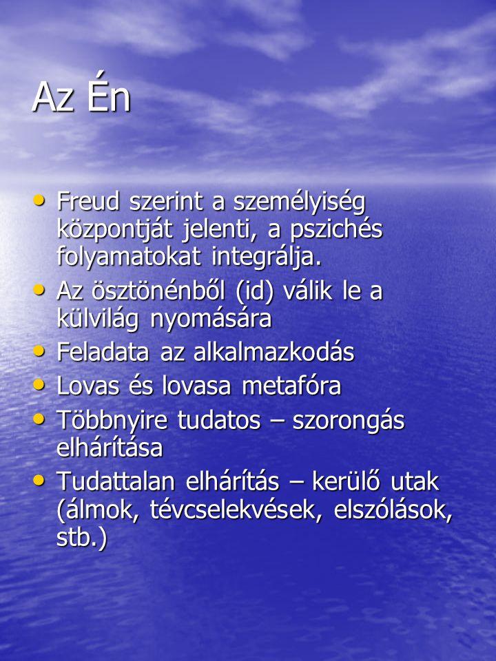 cze 2017.04.04. Az Én. Freud szerint a személyiség központját jelenti, a pszichés folyamatokat integrálja.