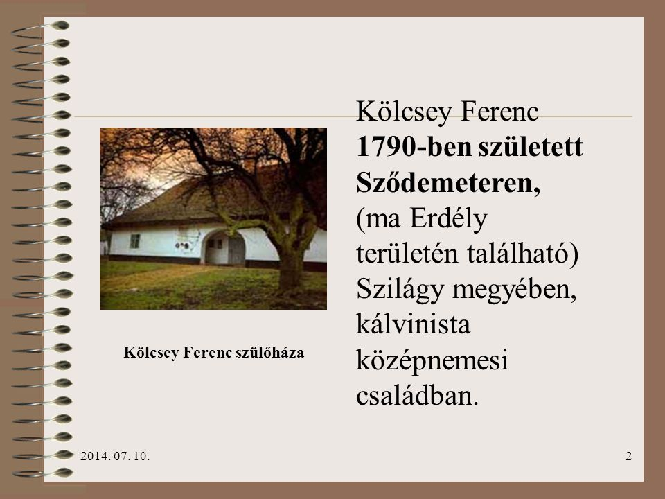 Kölcsey Ferenc 1790-ben született Sződemeteren, (ma Erdély területén található) Szilágy megyében, kálvinista középnemesi családban.