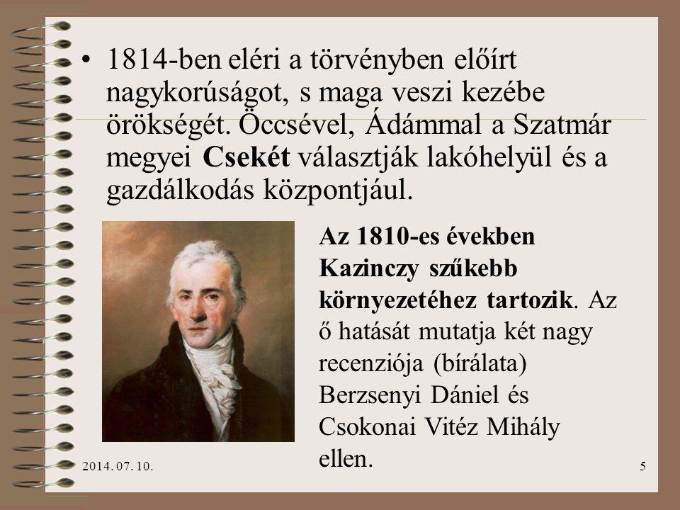 1814-ben eléri a törvényben előírt nagykorúságot, s maga veszi kezébe örökségét. Öccsével, Ádámmal a Szatmár megyei Csekét választják lakóhelyül és a gazdálkodás központjául.