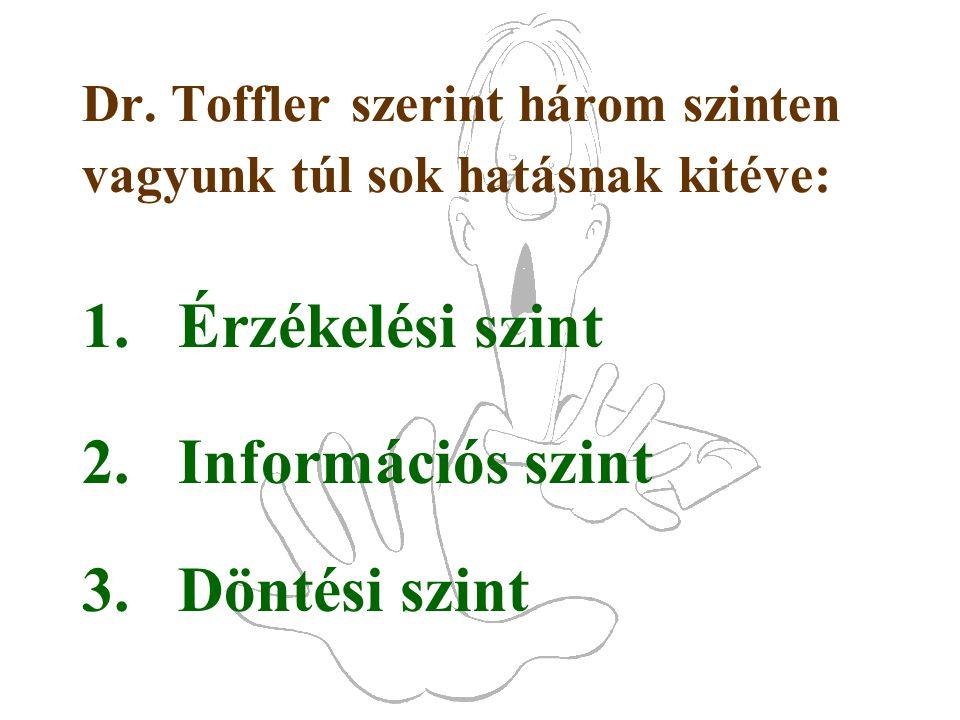 Dr. Toffler szerint három szinten vagyunk túl sok hatásnak kitéve:
