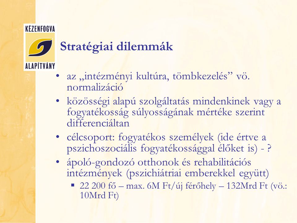 """Stratégiai dilemmák az """"intézményi kultúra, tömbkezelés vö. normalizáció."""