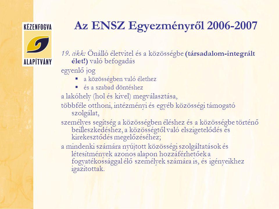 Az ENSZ Egyezményről 2006-2007 19. cikk: Önálló életvitel és a közösségbe (társadalom-integrált élet!) való befogadás.