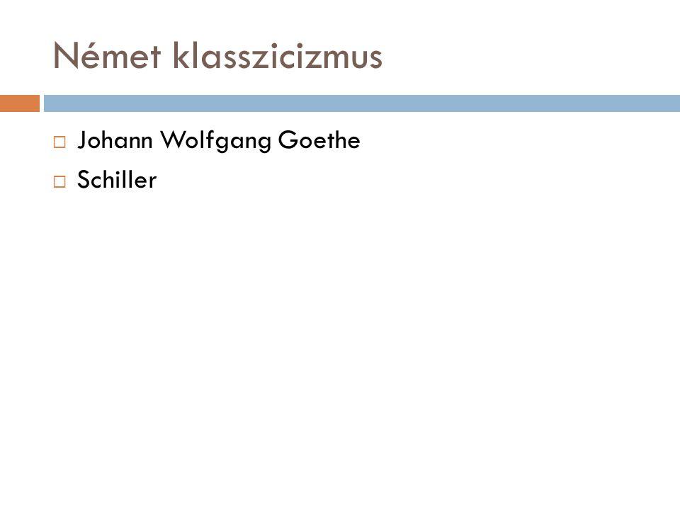 Német klasszicizmus Johann Wolfgang Goethe Schiller