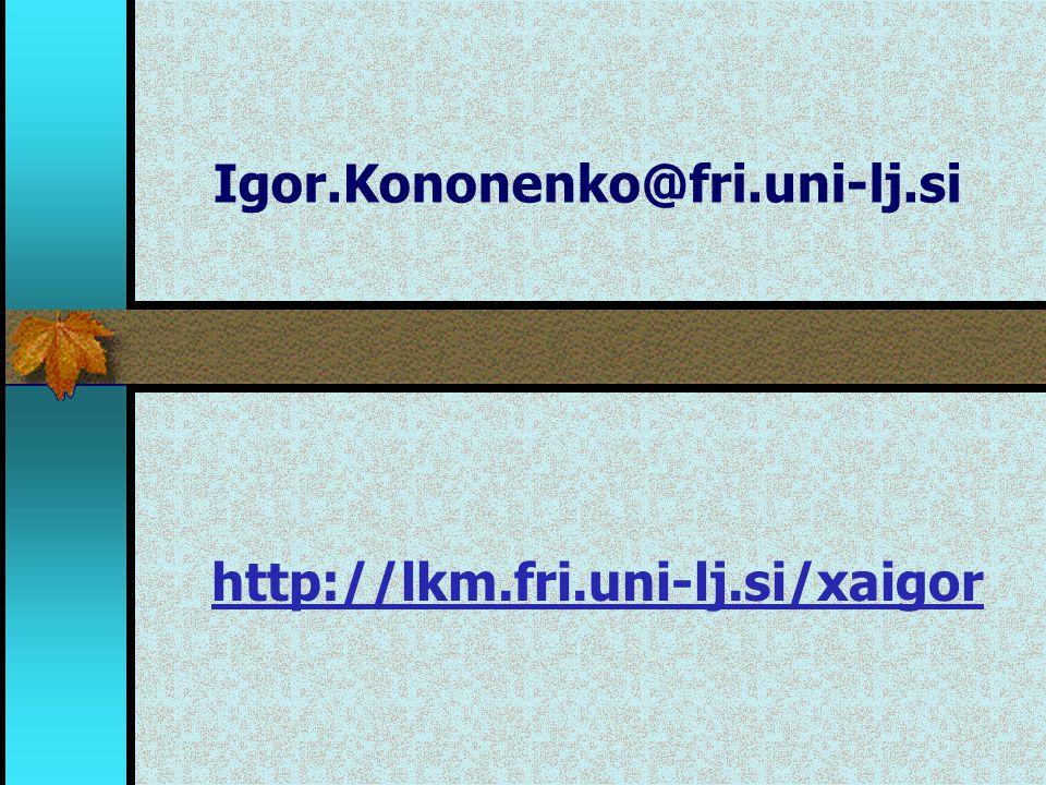 Igor.Kononenko@fri.uni-lj.si http://lkm.fri.uni-lj.si/xaigor