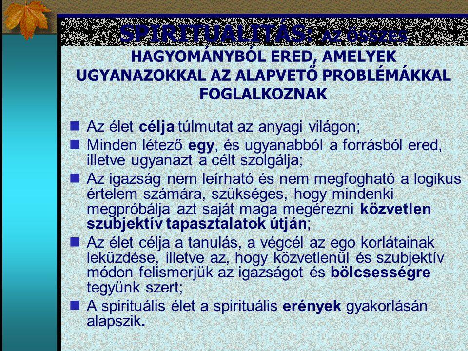 SPIRITUALITÁS: AZ ÖSSZES HAGYOMÁNYBÓL ERED, AMELYEK UGYANAZOKKAL AZ ALAPVETŐ PROBLÉMÁKKAL FOGLALKOZNAK