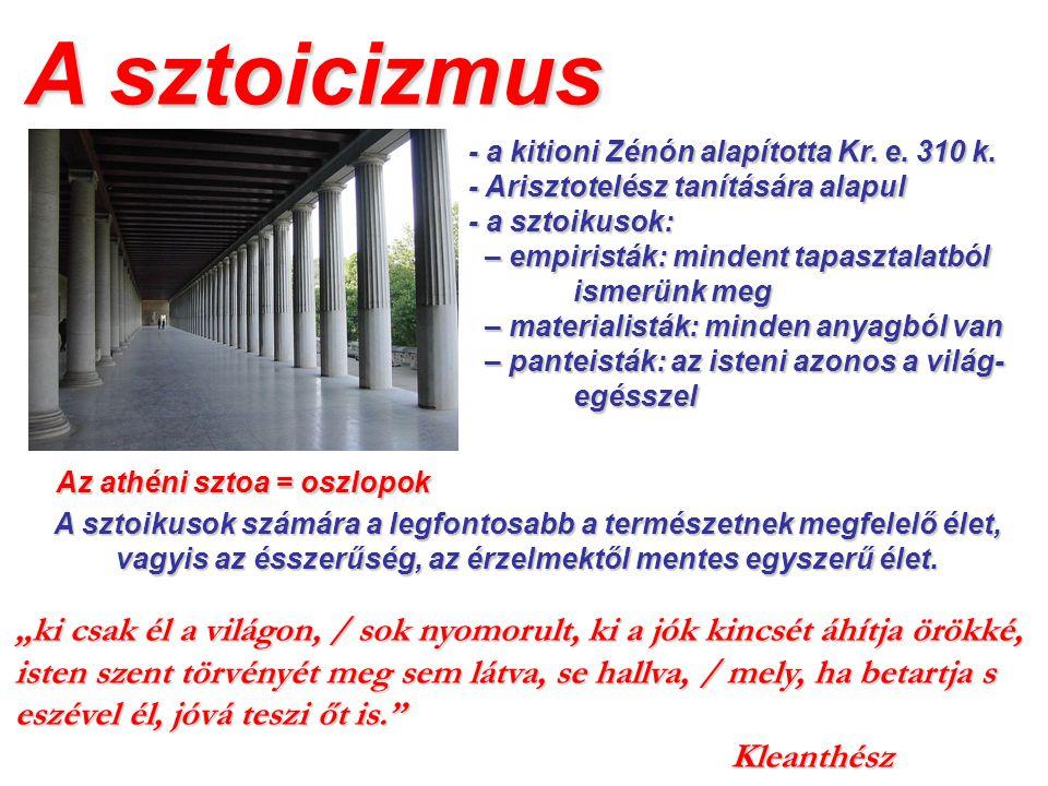 A sztoicizmus - a kitioni Zénón alapította Kr. e. 310 k. - Arisztotelész tanítására alapul. - a sztoikusok: