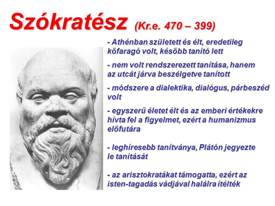 Szókratész (Kr.e. 470 – 399) - Athénban született és élt, eredetileg