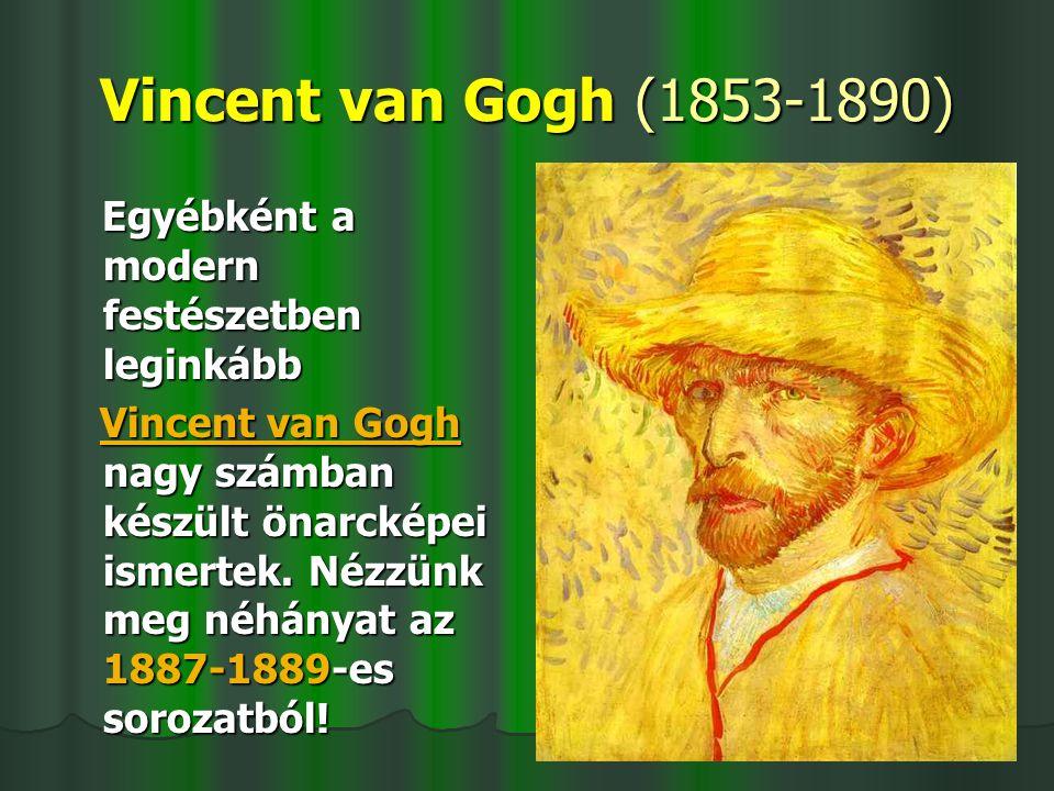 Vincent van Gogh (1853-1890) Egyébként a modern festészetben leginkább