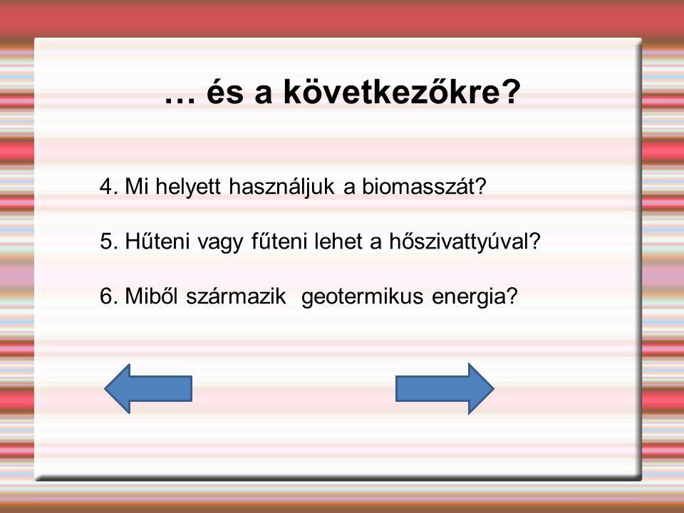… és a következőkre 4. Mi helyett használjuk a biomasszát