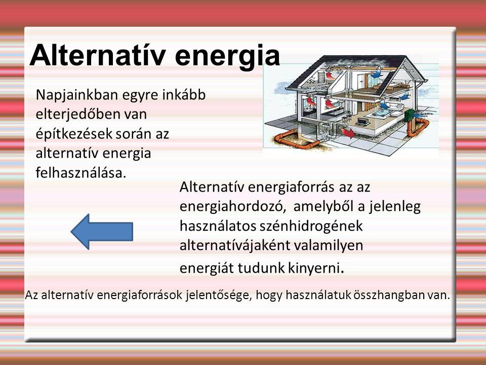 Alternatív energia Napjainkban egyre inkább elterjedőben van
