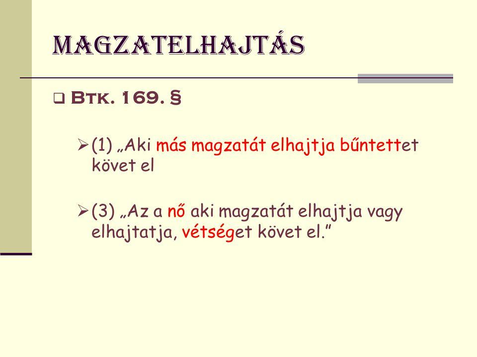 """Magzatelhajtás Btk. 169. § (1) """"Aki más magzatát elhajtja bűntettet követ el."""