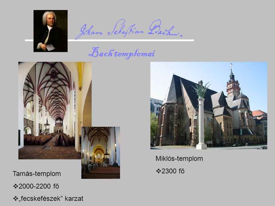 Bach templomai Miklós-templom 2300 fő Tamás-templom 2000-2200 fő