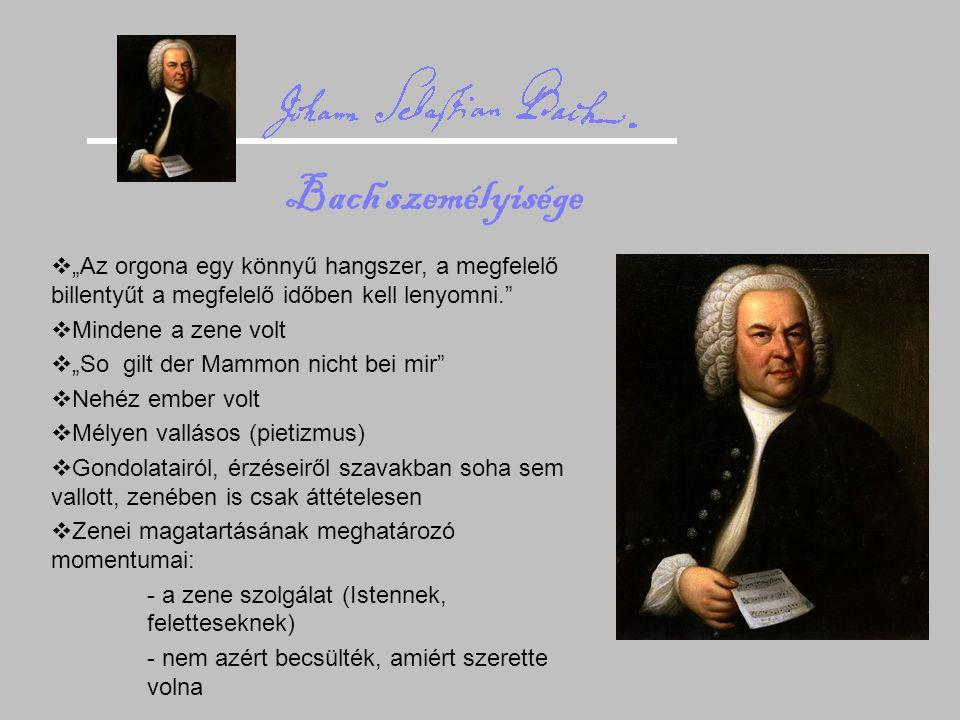 """Bach személyisége """"Az orgona egy könnyű hangszer, a megfelelő billentyűt a megfelelő időben kell lenyomni."""
