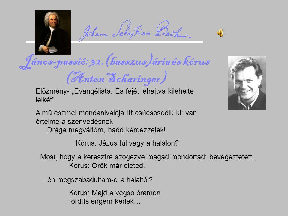János-passió: 32.(basszus)ária és kórus (Anton Scharinger)