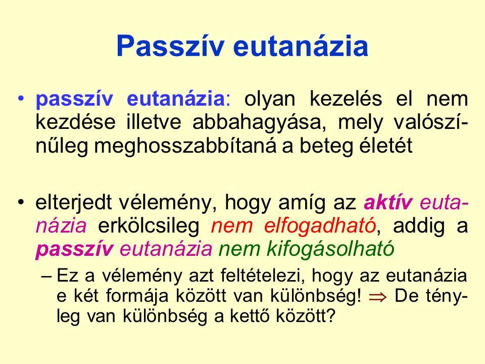 Passzív eutanázia passzív eutanázia: olyan kezelés el nem kezdése illetve abbahagyása, mely valószí-nűleg meghosszabbítaná a beteg életét.