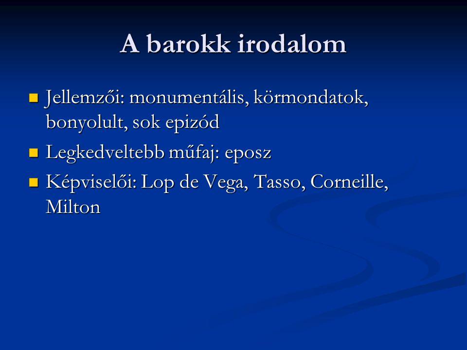 A barokk irodalom Jellemzői: monumentális, körmondatok, bonyolult, sok epizód. Legkedveltebb műfaj: eposz.