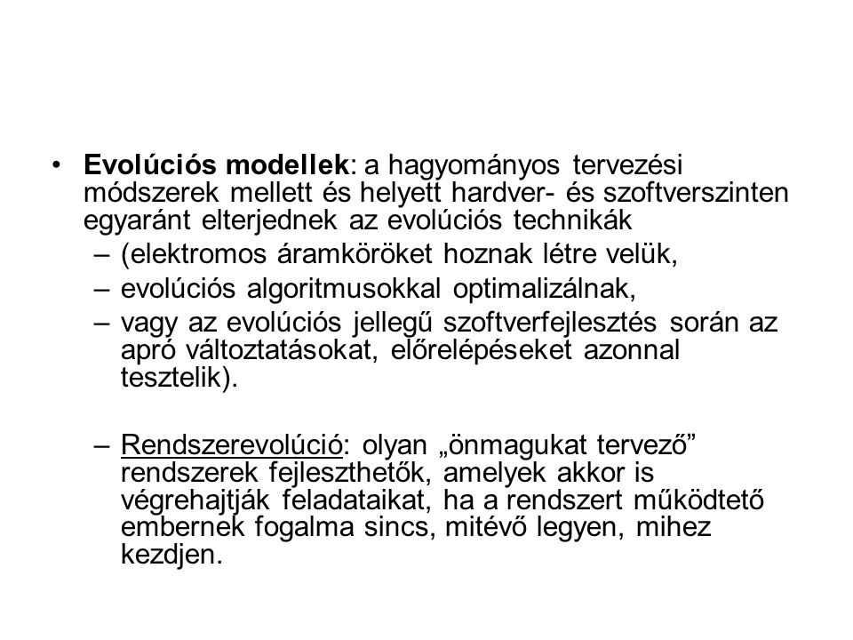 Evolúciós modellek: a hagyományos tervezési módszerek mellett és helyett hardver- és szoftverszinten egyaránt elterjednek az evolúciós technikák