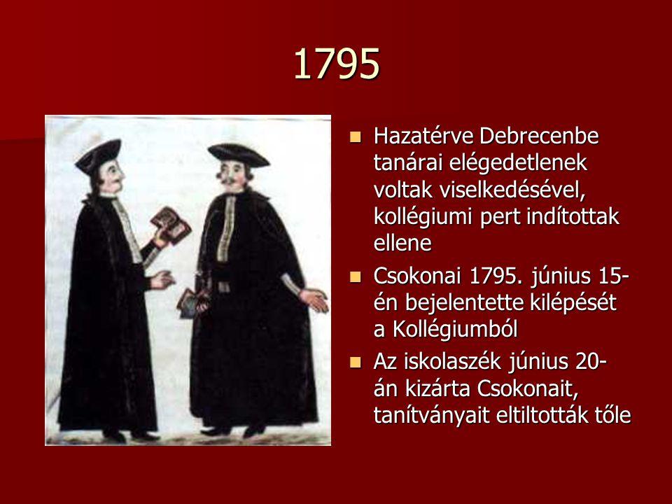 1795 Hazatérve Debrecenbe tanárai elégedetlenek voltak viselkedésével, kollégiumi pert indítottak ellene.