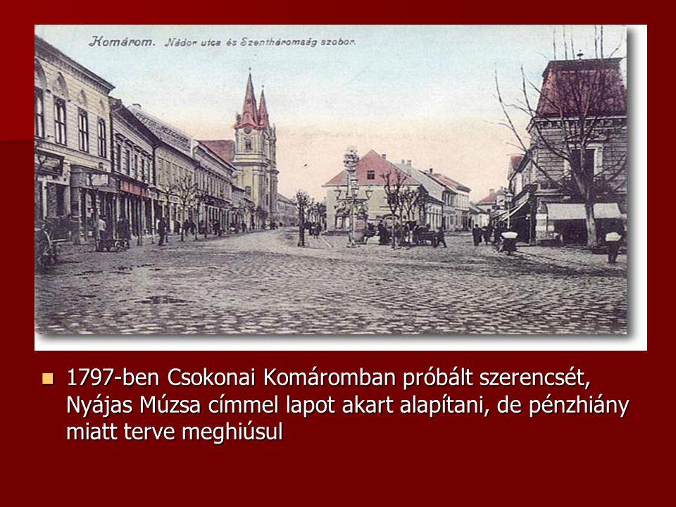 Komárom 1797-ben Csokonai Komáromban próbált szerencsét, Nyájas Múzsa címmel lapot akart alapítani, de pénzhiány miatt terve meghiúsul.