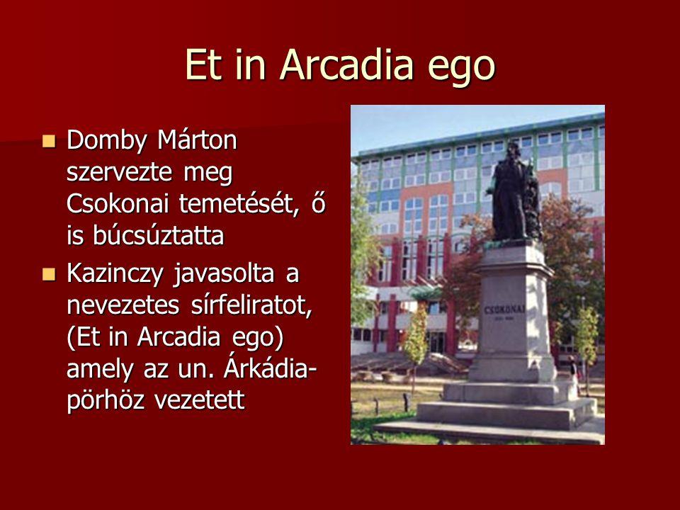 Et in Arcadia ego Domby Márton szervezte meg Csokonai temetését, ő is búcsúztatta.