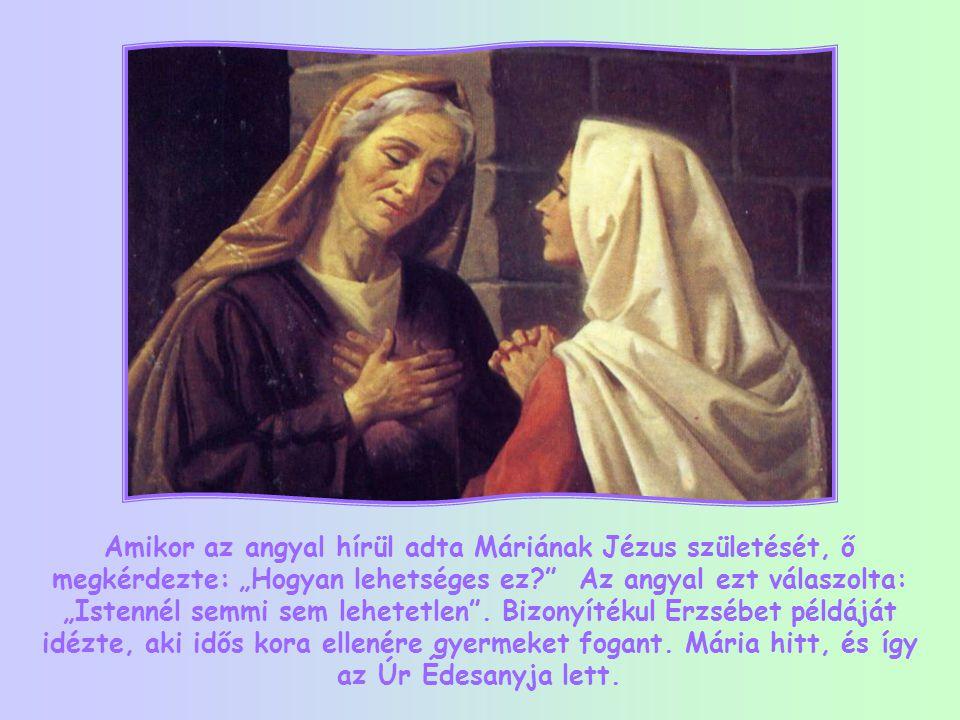 """Amikor az angyal hírül adta Máriának Jézus születését, ő megkérdezte: """"Hogyan lehetséges ez Az angyal ezt válaszolta: """"Istennél semmi sem lehetetlen ."""
