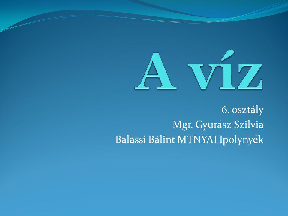 6. osztály Mgr. Gyurász Szilvia Balassi Bálint MTNYAI Ipolynyék