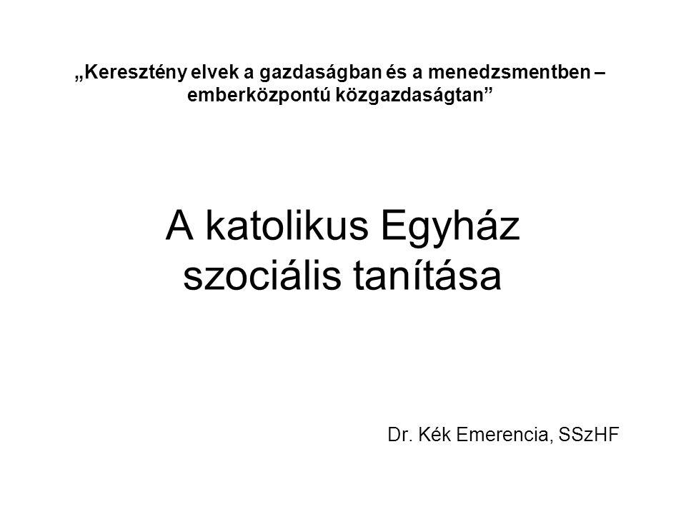 A katolikus Egyház szociális tanítása Dr. Kék Emerencia, SSzHF