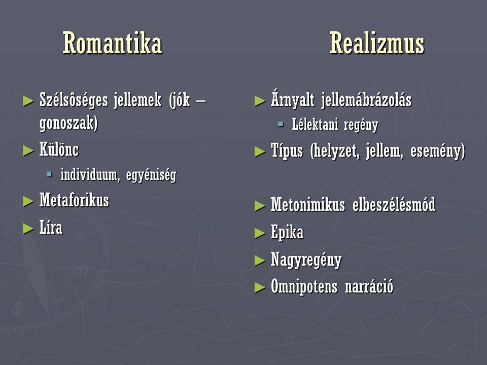 Romantika Realizmus Szélsôséges jellemek (jók – gonoszak) Különc