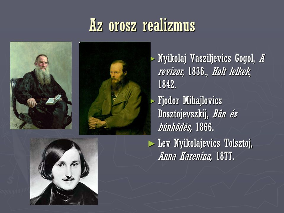 Az orosz realizmus Nyikolaj Vasziljevics Gogol, A revizor, 1836., Holt lelkek, 1842. Fjodor Mihajlovics Dosztojevszkij, Bûn és bûnhôdés, 1866.
