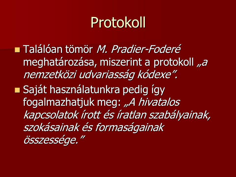 """Protokoll Találóan tömör M. Pradier-Foderé meghatározása, miszerint a protokoll """"a nemzetközi udvariasság kódexe ."""