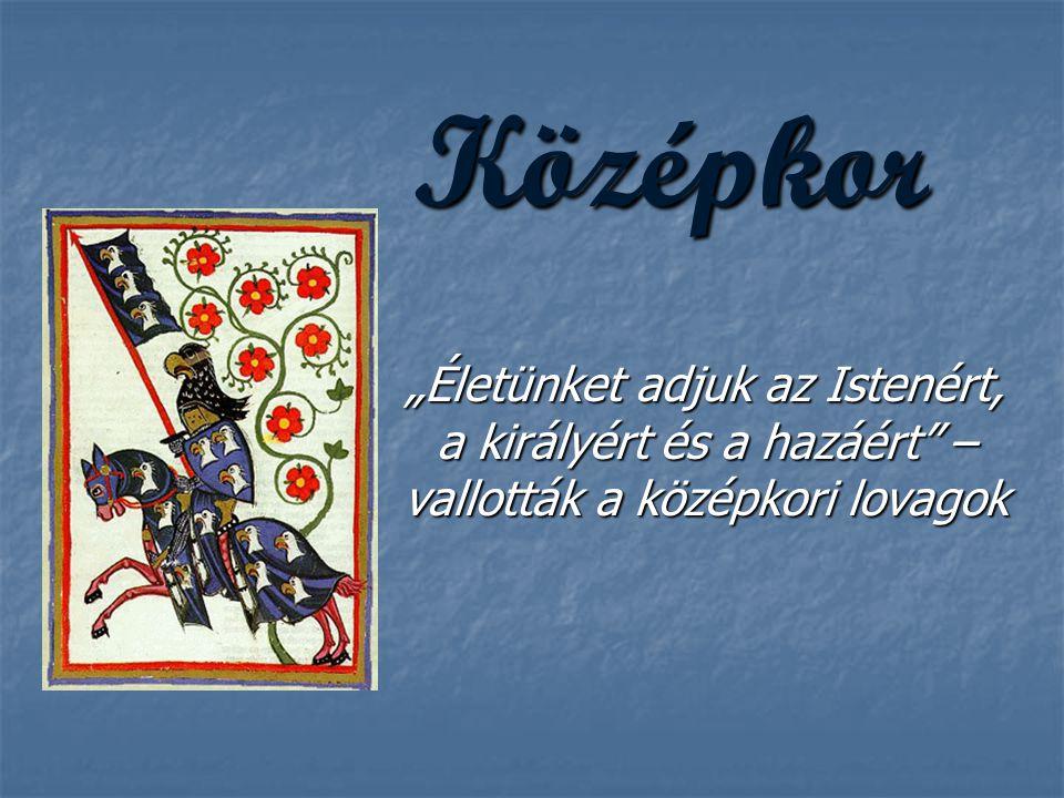 """Középkor """"Életünket adjuk az Istenért, a királyért és a hazáért – vallották a középkori lovagok"""
