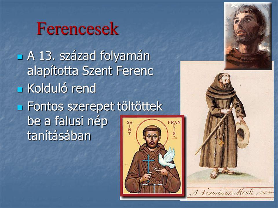 Ferencesek A 13. század folyamán alapította Szent Ferenc Kolduló rend