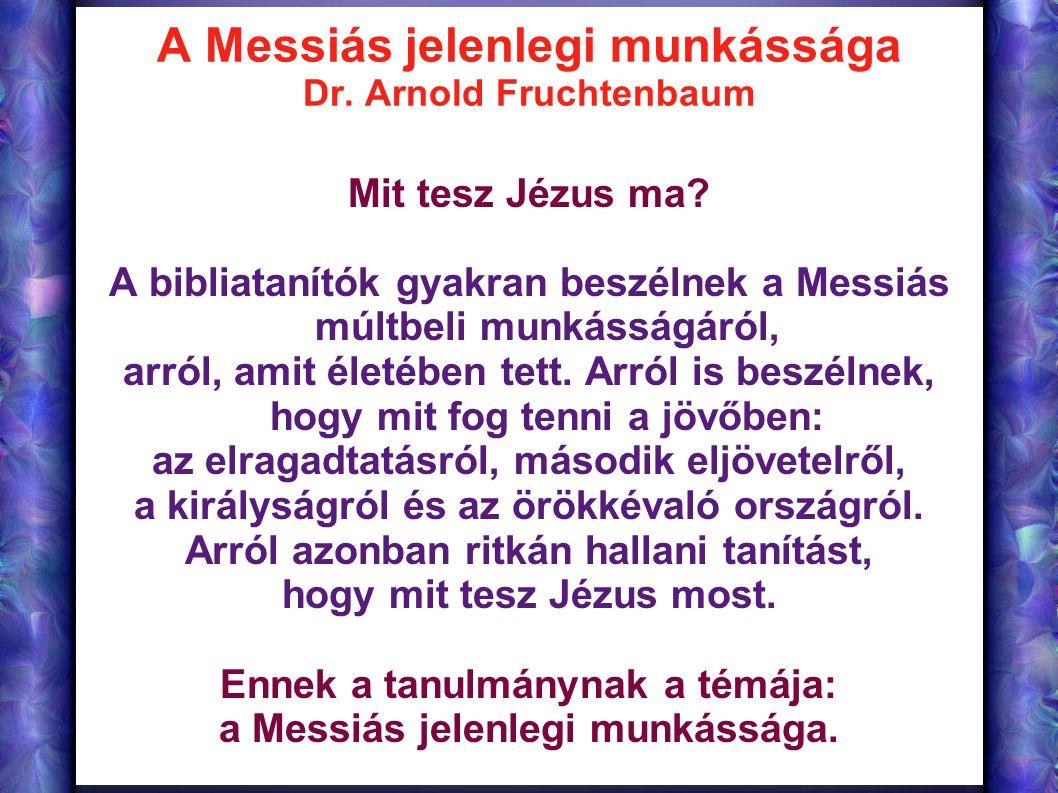 A Messiás jelenlegi munkássága Dr. Arnold Fruchtenbaum