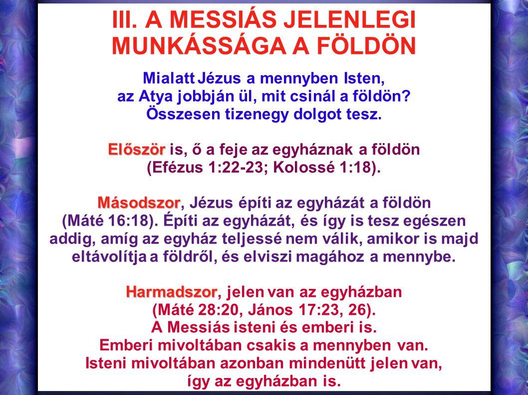 III. A MESSIÁS JELENLEGI MUNKÁSSÁGA A FÖLDÖN